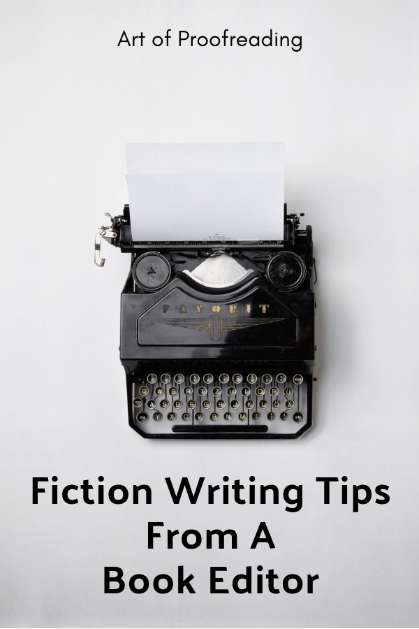 Here are some great fiction writing tips from a book editor. Understanding how writers think, and all the work that goes into writing a book, will also help you become a better proofreader or editor.