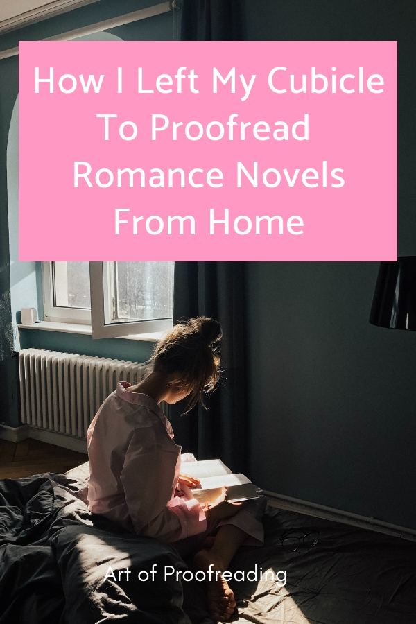 Find out how this proofreader and editor left her 9 to 5 job to proofread romance novels from home.