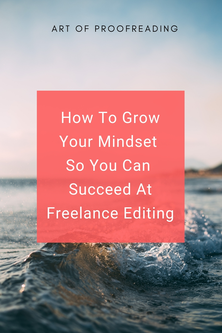 How To Grow Your Mindset So You Can Succeed At Freelance Editing
