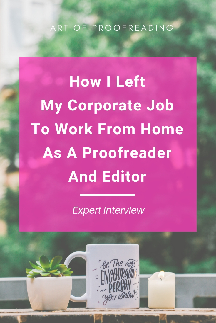 Find out how this woman left her corporate job to work full time from home as a freelance proofreader, copy editor, and editor. Take a look at how she did it and see what her average day is like.