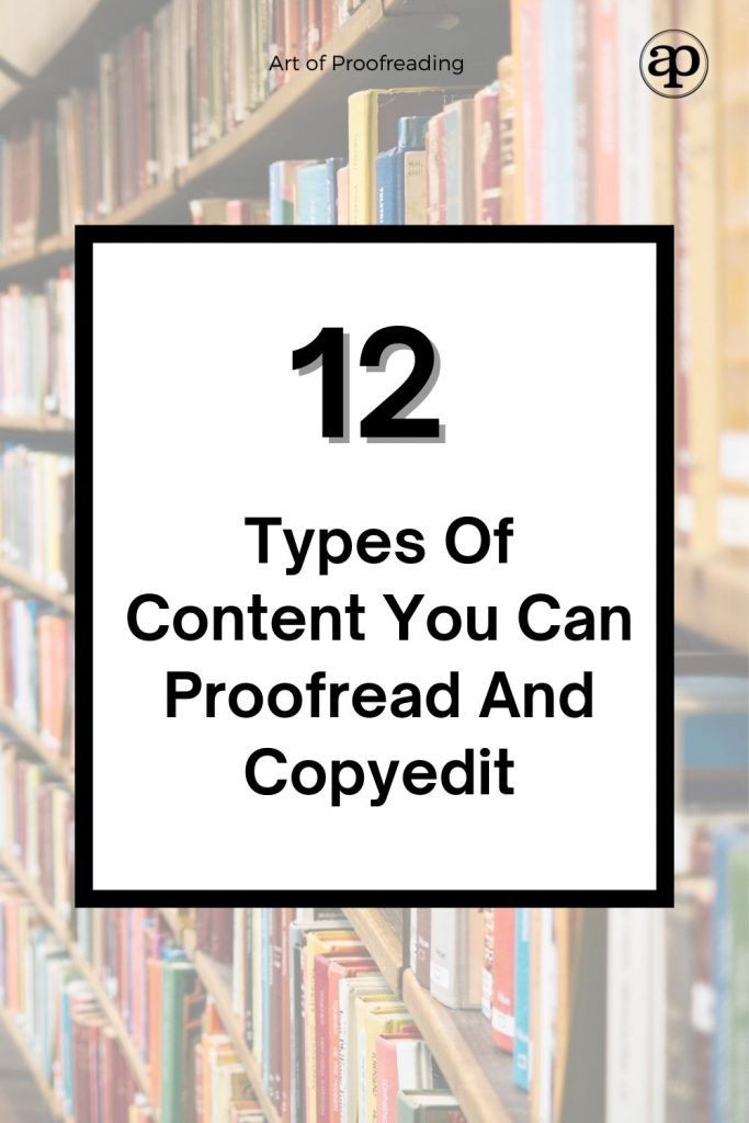 Freelance proofreaders and editors can work on any type of content. Here are 12 types of content you can proofread and copyedit