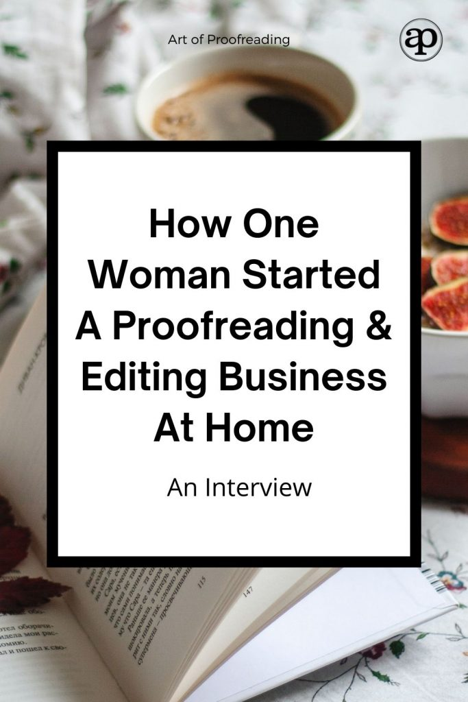 Are you looking for ways to start a business at home? Read this interview with one woman who started freelance proofreading and editing from the comfort of home.